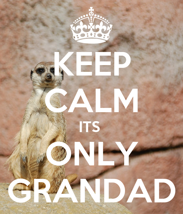 KEEP CALM ITS  ONLY GRANDAD