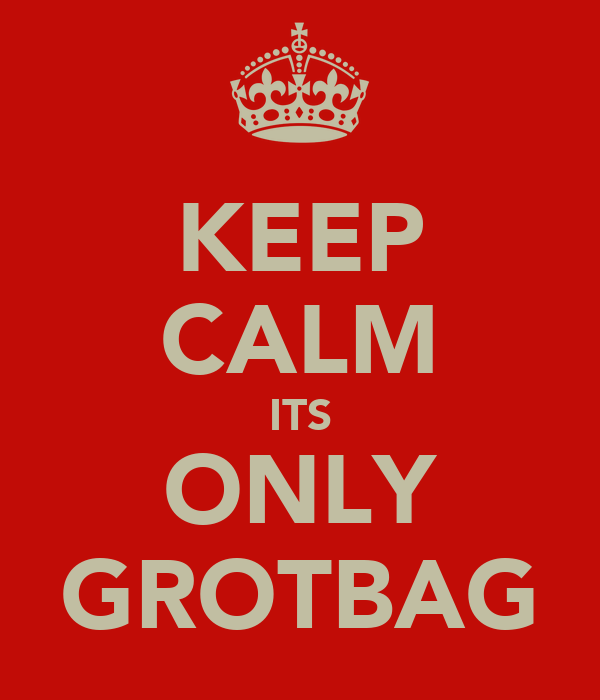 KEEP CALM ITS ONLY GROTBAG