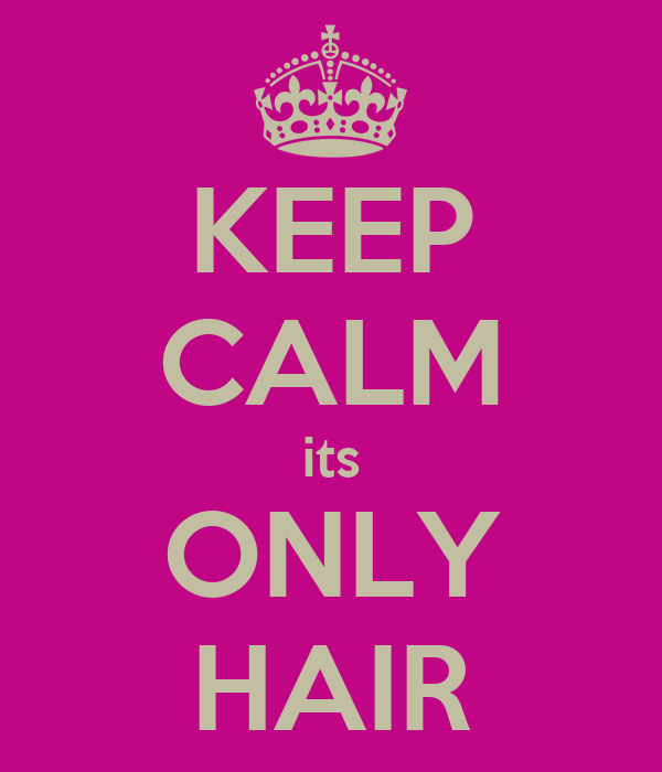 KEEP CALM its ONLY HAIR