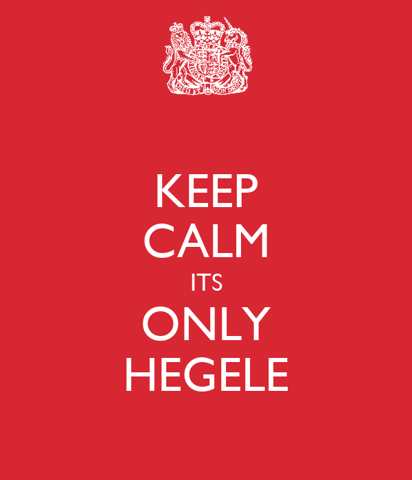 KEEP CALM ITS ONLY HEGELE