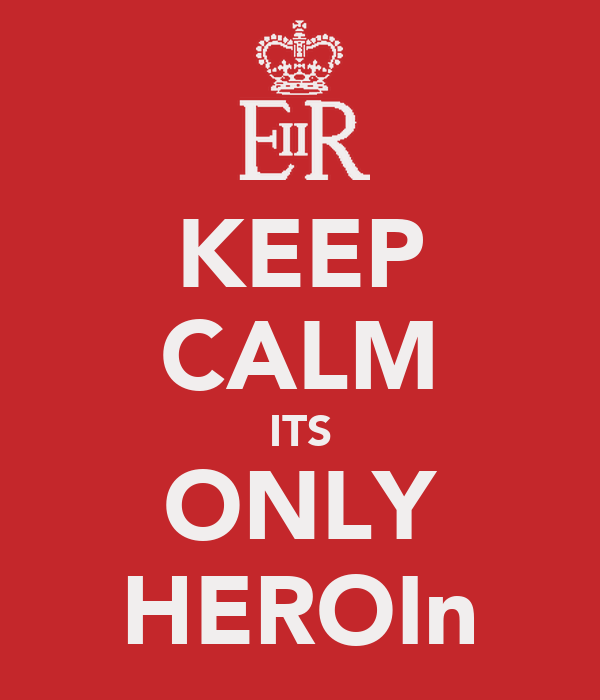 KEEP CALM ITS ONLY HEROIn