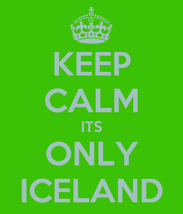 KEEP CALM ITS ONLY ICELAND
