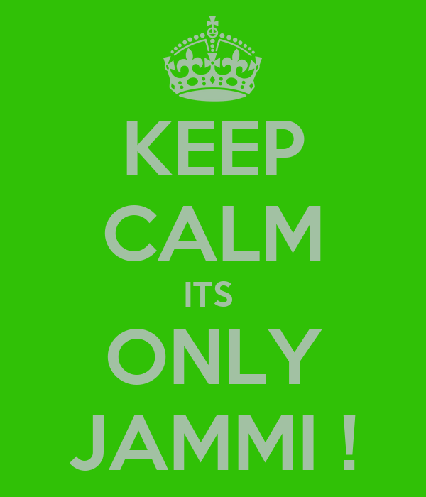 KEEP CALM ITS  ONLY JAMMI !