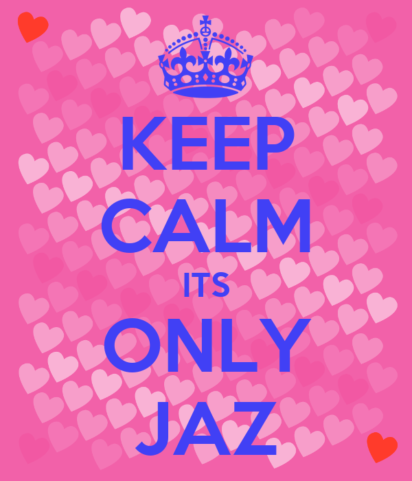 KEEP CALM ITS ONLY JAZ