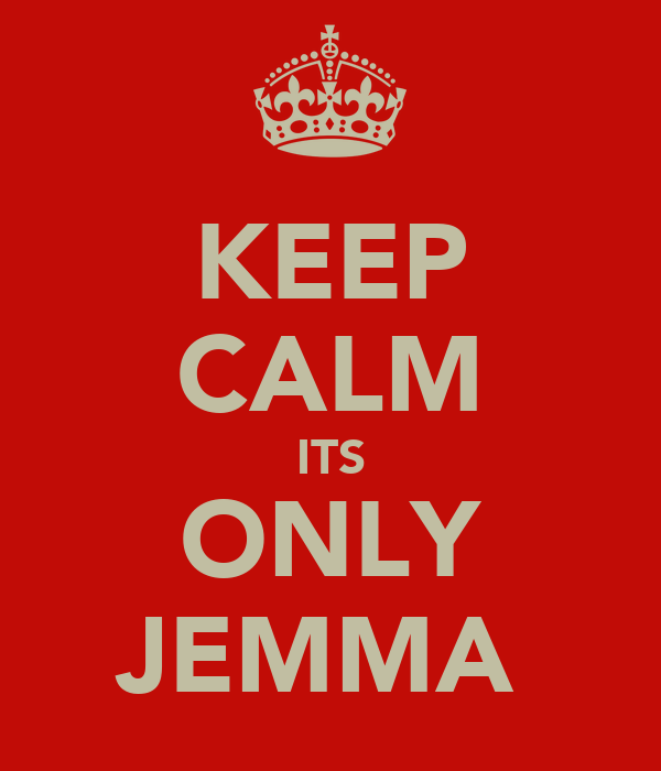 KEEP CALM ITS ONLY JEMMA