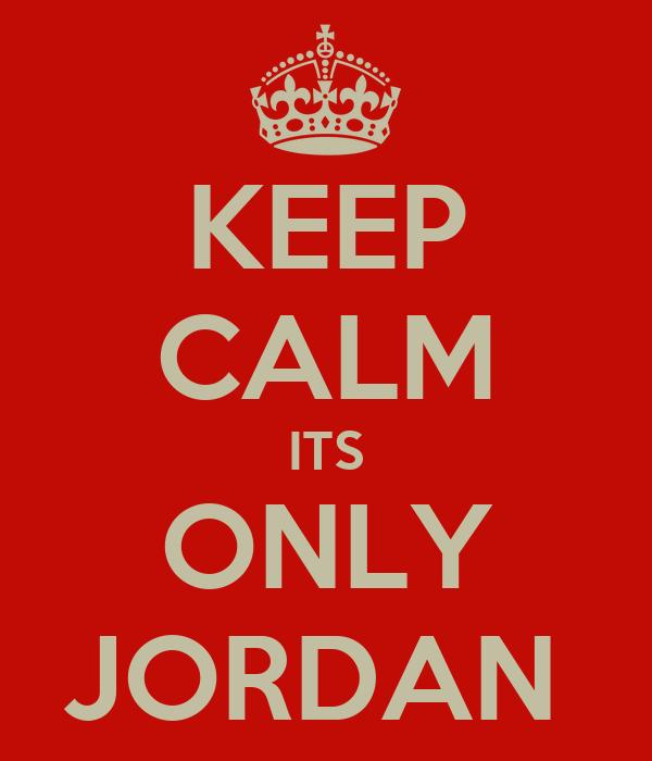 KEEP CALM ITS ONLY JORDAN