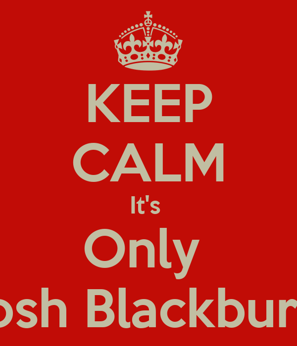 KEEP CALM It's  Only  Josh Blackburn