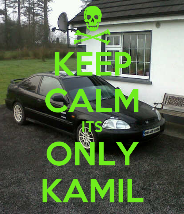 KEEP CALM ITS ONLY KAMIL