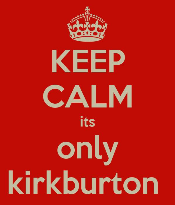 KEEP CALM its only kirkburton