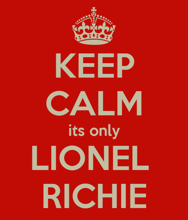 KEEP CALM its only LIONEL  RICHIE