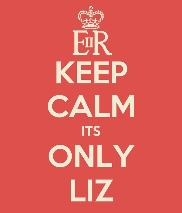 KEEP CALM ITS ONLY LIZ