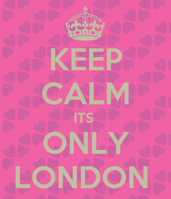 KEEP CALM ITS  ONLY LONDON