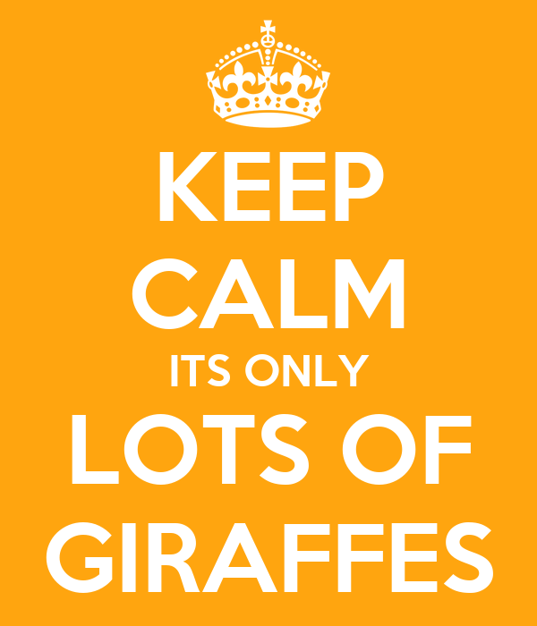 KEEP CALM ITS ONLY LOTS OF GIRAFFES