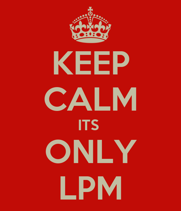 KEEP CALM ITS  ONLY LPM