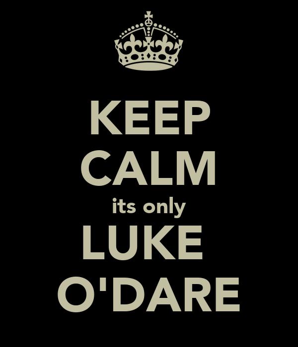 KEEP CALM its only LUKE  O'DARE