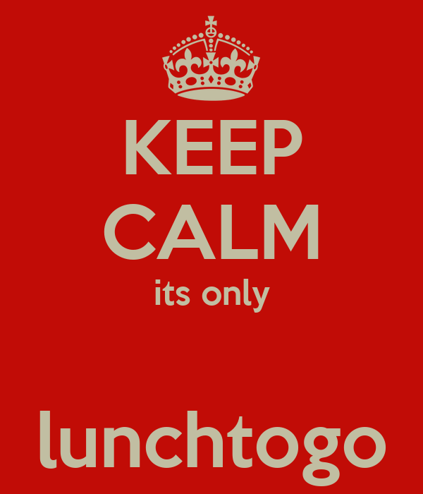 KEEP CALM its only  lunchtogo