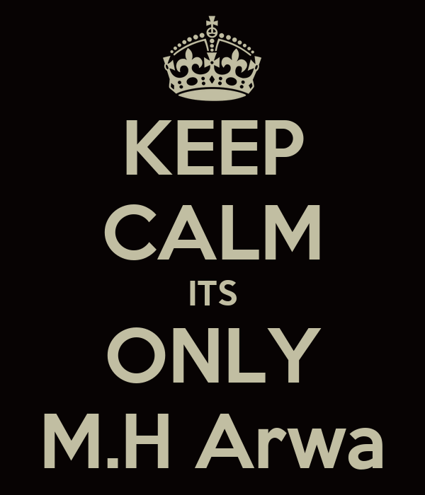 KEEP CALM ITS ONLY M.H Arwa
