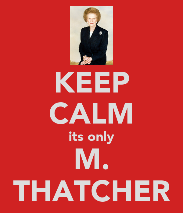 KEEP CALM its only M. THATCHER