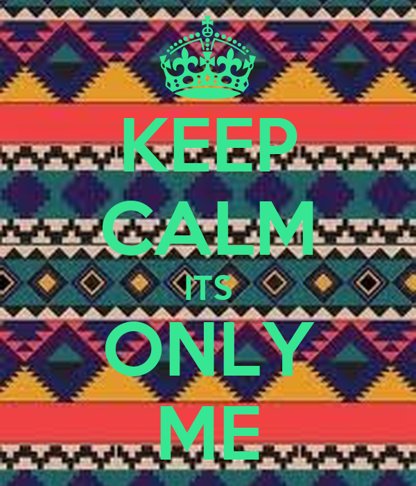 keep-calm-its-only-me-106.jpg