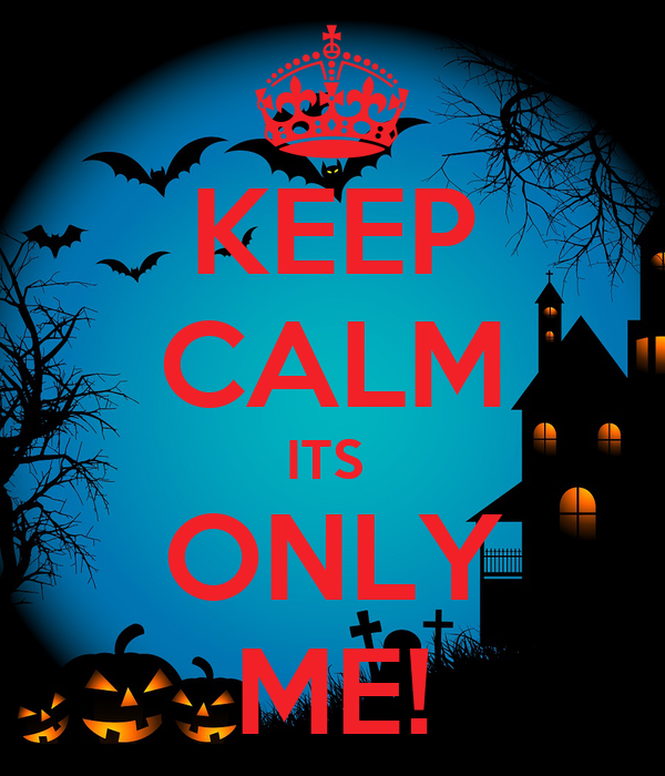 KEEP CALM ITS  ONLY ME!