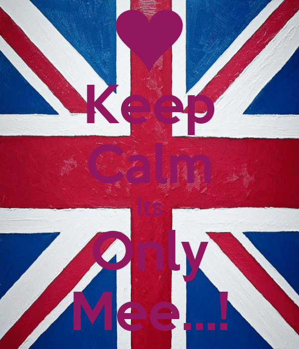Keep Calm Its Only Mee...!