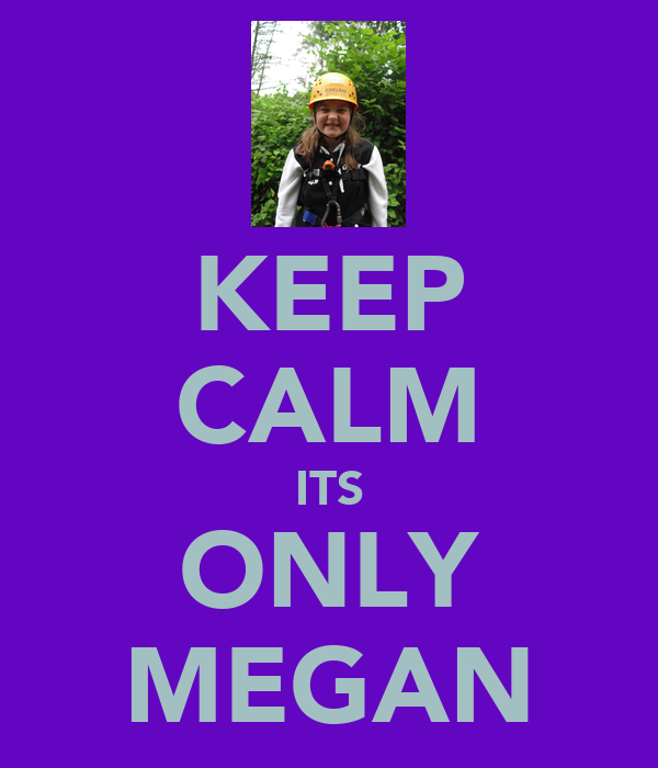 KEEP CALM ITS ONLY MEGAN