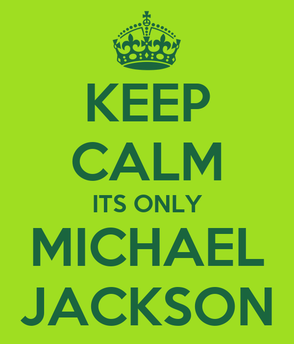 KEEP CALM ITS ONLY MICHAEL JACKSON