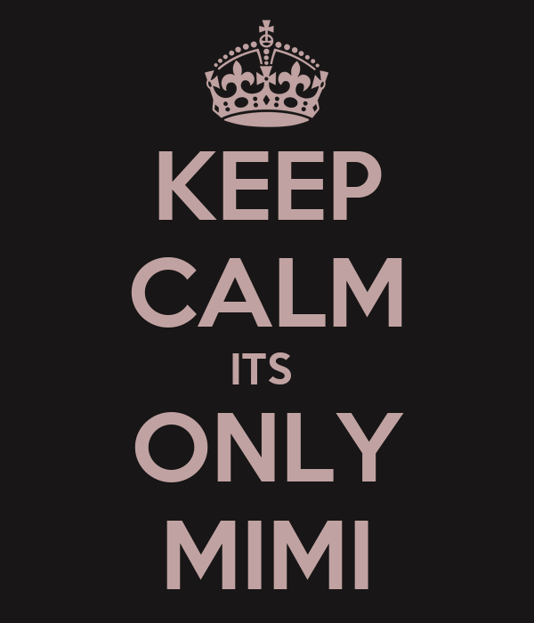 KEEP CALM ITS  ONLY MIMI