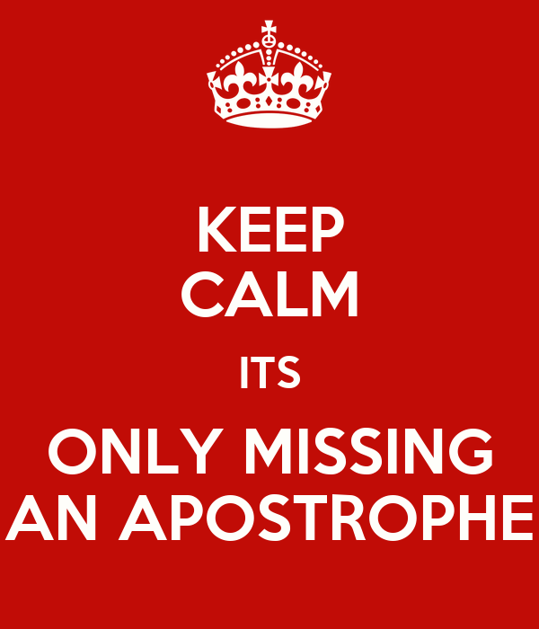 KEEP CALM ITS ONLY MISSING AN APOSTROPHE