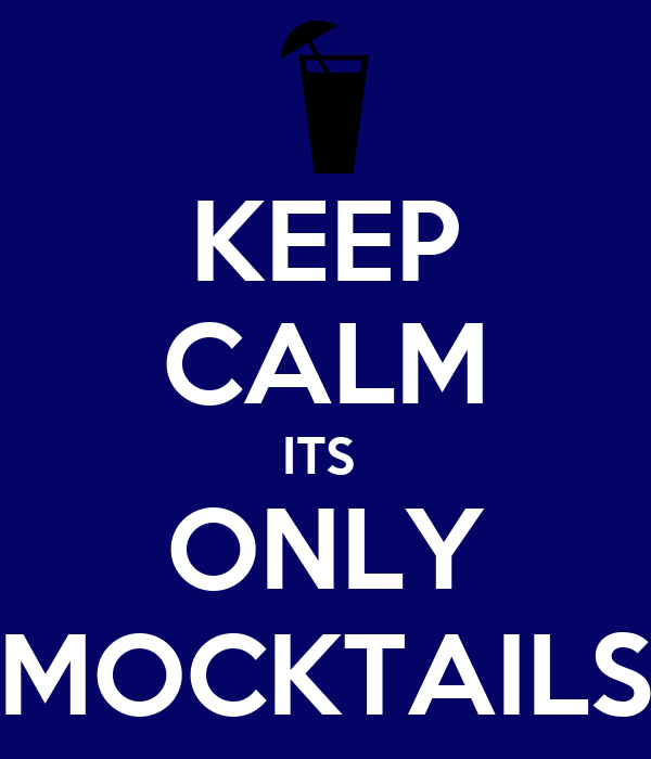 KEEP CALM ITS  ONLY MOCKTAILS