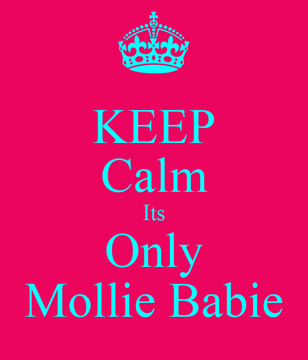 KEEP Calm Its Only Mollie Babie