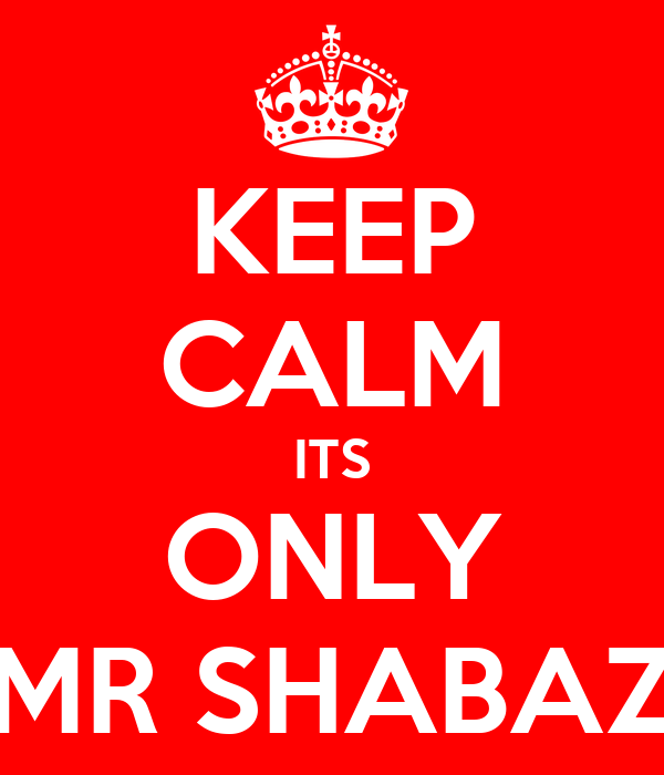 KEEP CALM ITS ONLY MR SHABAZ