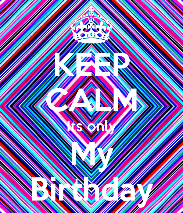 KEEP CALM Its only My Birthday