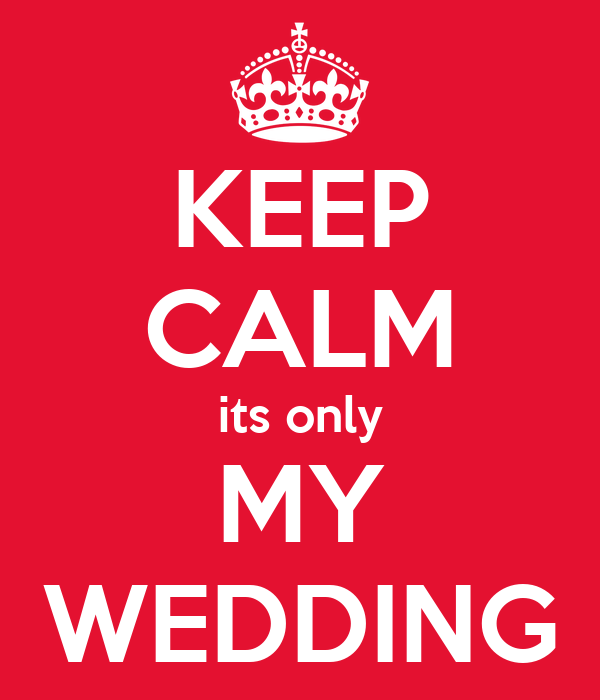KEEP CALM its only MY WEDDING