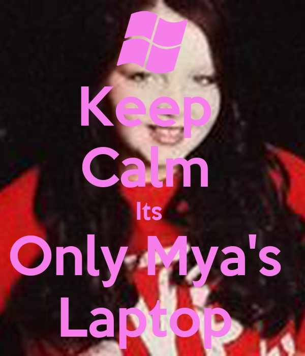 Keep  Calm  Its  Only Mya's  Laptop