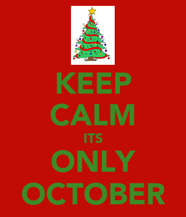 KEEP CALM ITS ONLY OCTOBER