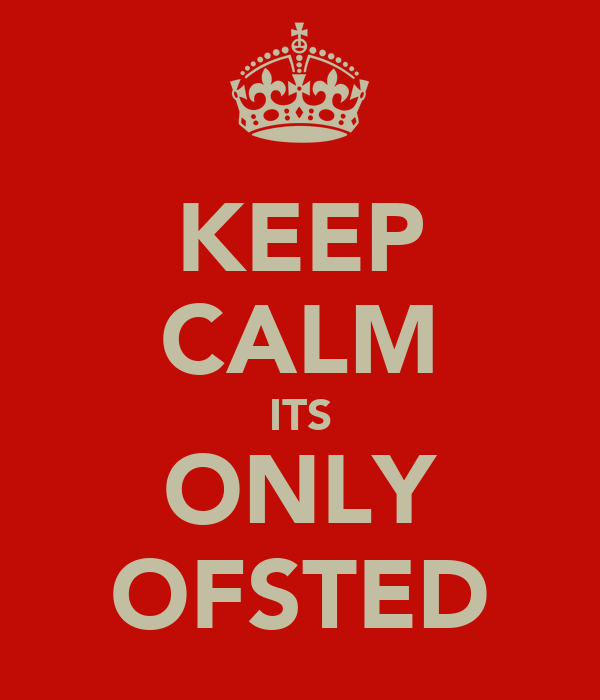 KEEP CALM ITS ONLY OFSTED