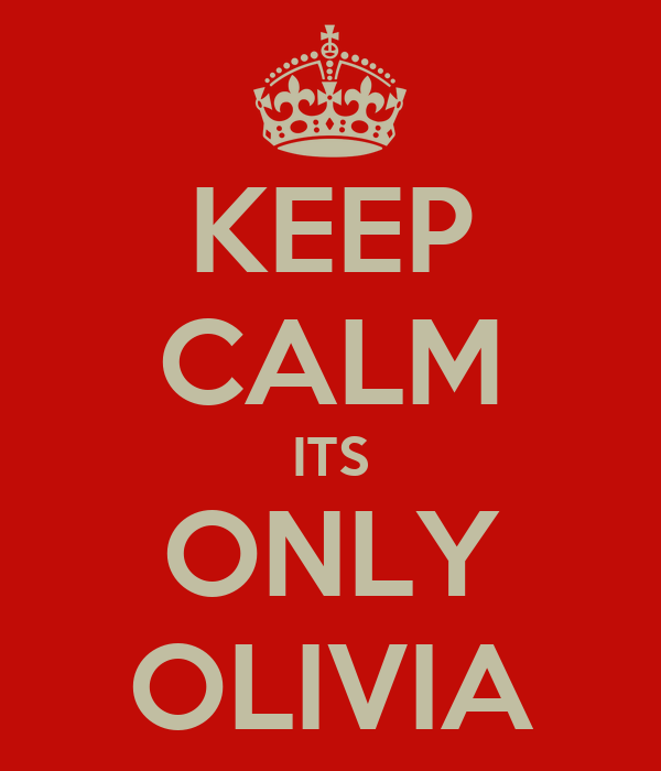 KEEP CALM ITS ONLY OLIVIA