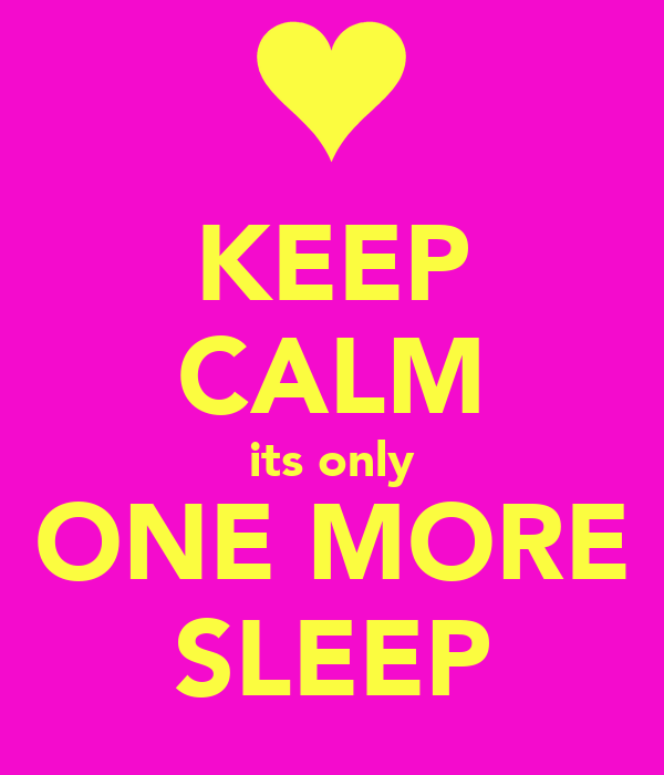 KEEP CALM its only ONE MORE SLEEP