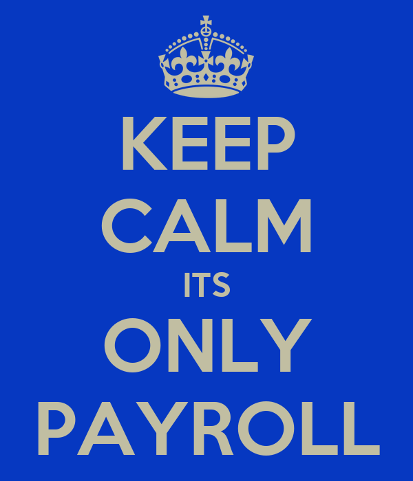 KEEP CALM ITS ONLY PAYROLL