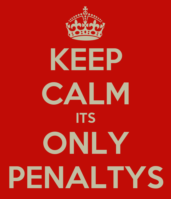 KEEP CALM ITS ONLY PENALTYS