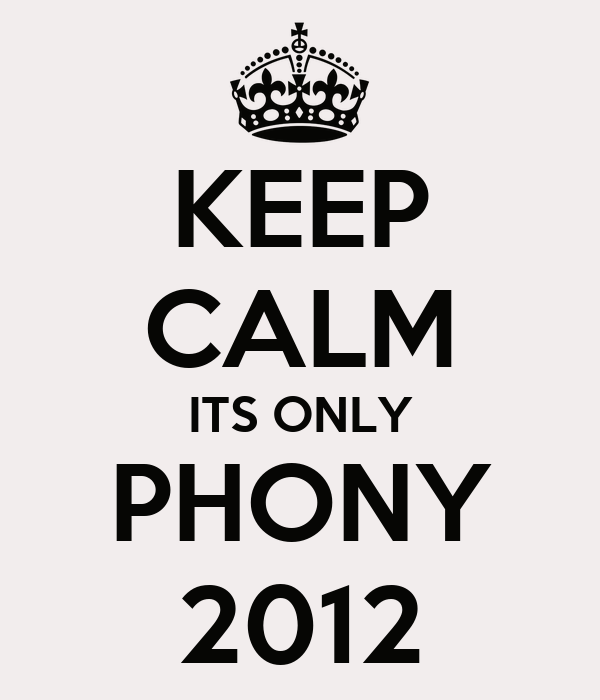 KEEP CALM ITS ONLY PHONY 2012