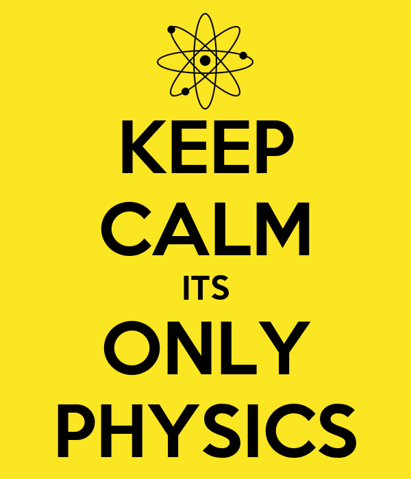 KEEP CALM ITS ONLY PHYSICS