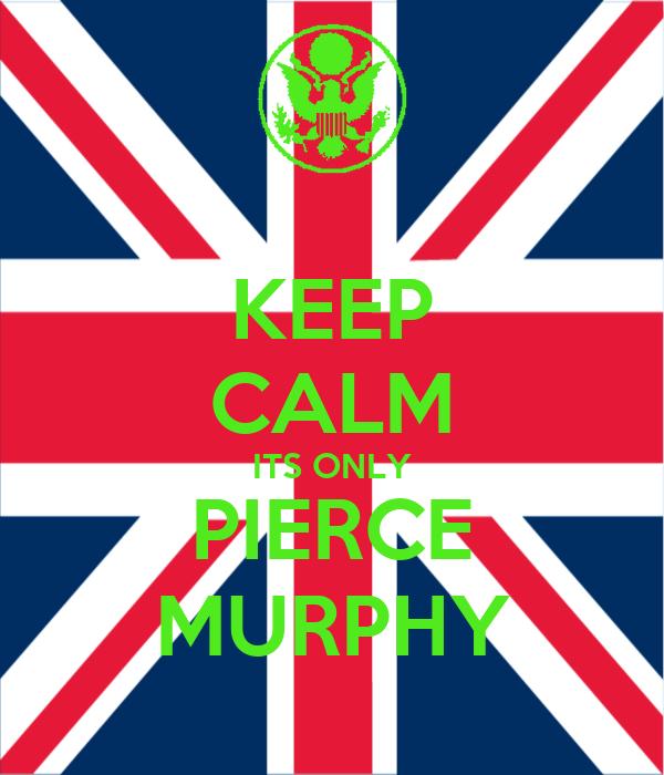 KEEP CALM ITS ONLY PIERCE MURPHY