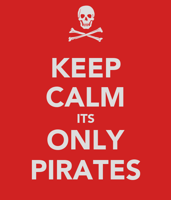 KEEP CALM ITS ONLY PIRATES