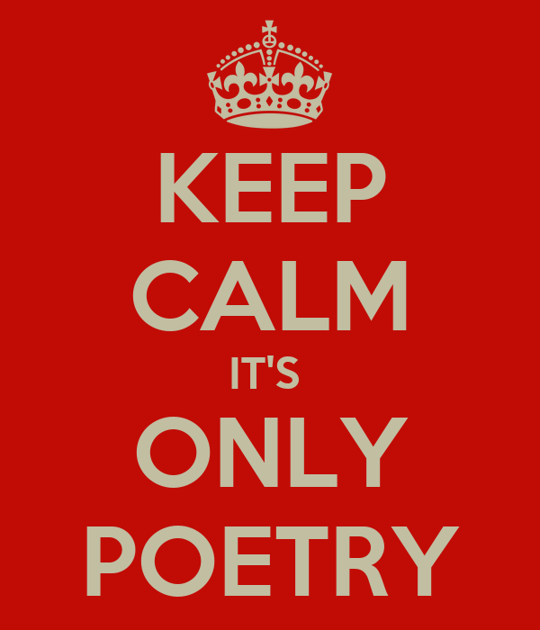 KEEP CALM IT'S  ONLY POETRY
