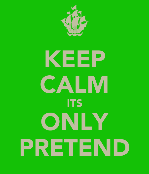 KEEP CALM ITS ONLY PRETEND