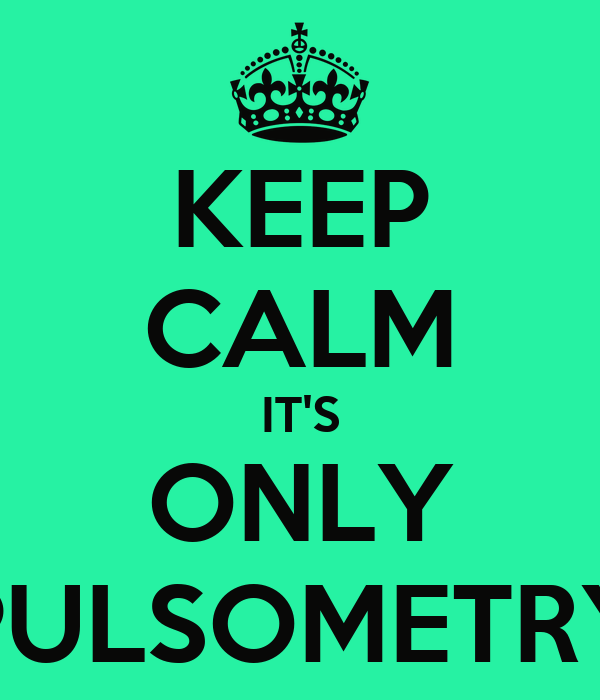 KEEP CALM IT'S ONLY PULSOMETRY