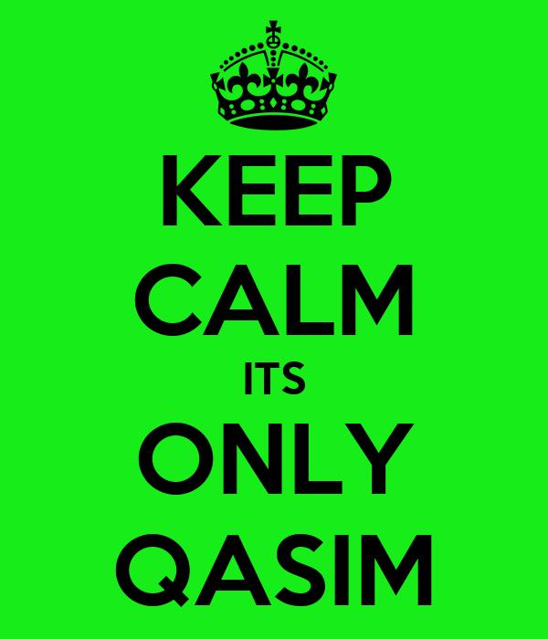 KEEP CALM ITS ONLY QASIM