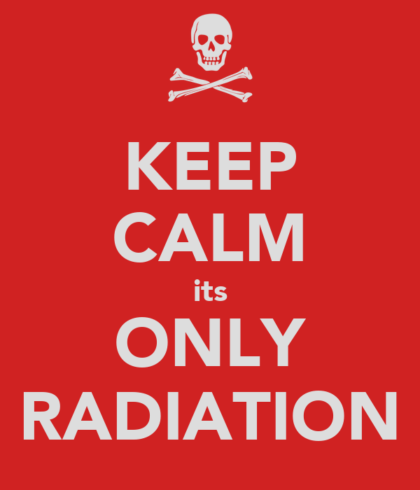 KEEP CALM its ONLY RADIATION
